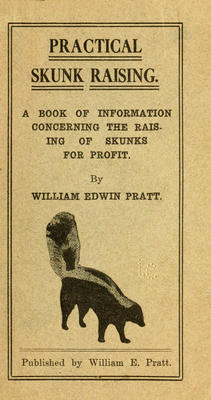 Practical Skunk Raising; A book of information concerning the raising of skunks for profit